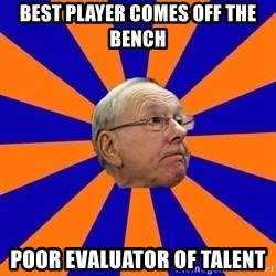 Jim Boeheim - BEST PLAYER COMES OFF THE BENCH POOR EVALUATOR OF TALENT