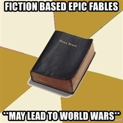 Denial Bible - fiction based epic fables **May lead to world wars**
