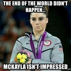 McKayla Maroney Not Impressed - the end of the world didn't happen... McKayla isn't Impressed