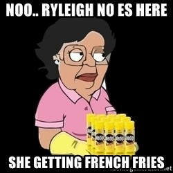 no es here - noo.. ryleigh no es here she getting french fries