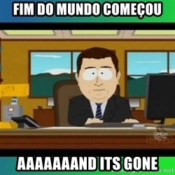 AH ITS GONE - Fim do Mundo Começou AAAAAAAND ITS GONE
