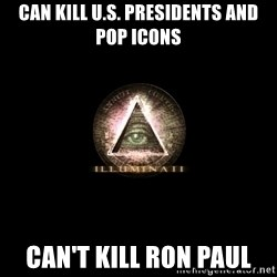 Incompetent Illuminati - Can kill U.S. Presidents and pop icons can't kill ron paul