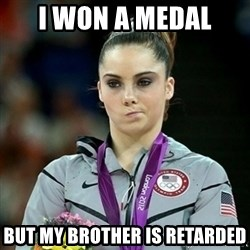 Not Impressed McKayla - I won a medal But my brother is retarded