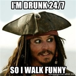 Captain Jack Sparow - i'm drunk 24/7 so i walk funny