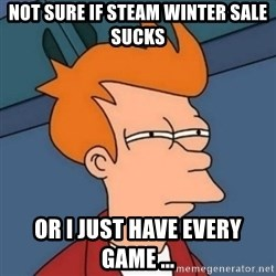Not sure if troll - Not sure if steam winter sale sucks or I just have every game ...