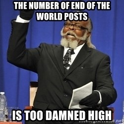 Rent Is Too Damn High - tHE NUMBER OF END OF THE WORLD POSTS IS TOO DAMNED HIGH
