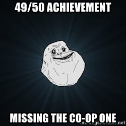 Forever Alone - 49/50 achievement missing the co-op one