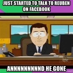 south park it's gone - Just started to talk to reuben on facebook  annnnnnnnnd he gone