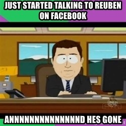 south park it's gone - JUST STARTED TALKING TO REUBEN ON FACEBOOK ANNNNNNNNNNNNNND HES GONE