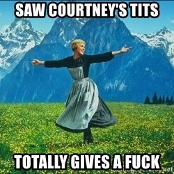Look at all the things - SAW COURTNEY'S TITS TOTALLY GIVES A FUCK