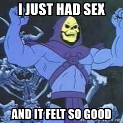 Skeletor - i just had sex and it felt so good