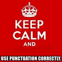 Keep Calm 3 - use punctuation correctly.