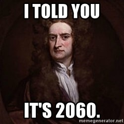 Isaac Newton - i told you it's 2060.