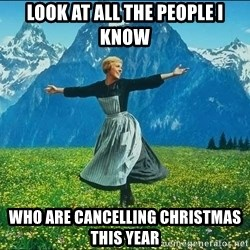 Look at all the things - look at all the people i know who are cancelling christmas this year