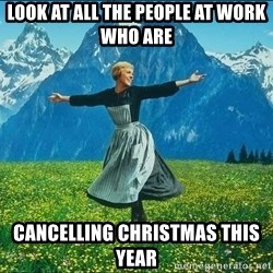 Look at all the things - look at all the people at work who are cancelling christmas this year