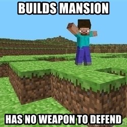 Minecraft Guy - Builds mansion Has no weapon to defend