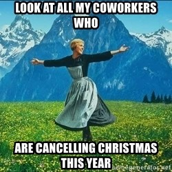 Look at all the things - look at all my coworkers who are cancelling christmas this year