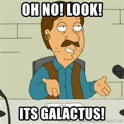 Family Guy Bruce - Oh no! Look! ITS GALACTuS!