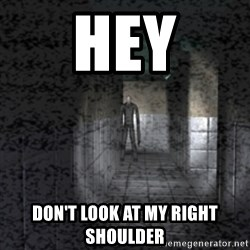 Slender game - HEY DON'T LOOK AT MY RIGHT SHOULDER
