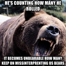 Bear week - He'S counting how many he rolled It Becomes unbearable how many keep on missinterprenting us bears