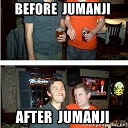 Before and After - Before  Jumanji  After  Jumanji