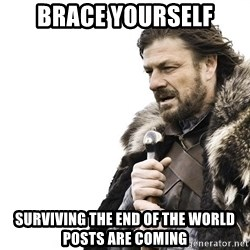 Winter is Coming - brace yourself surviving the end of the world posts are coming