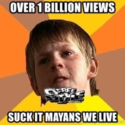 Shkolofreestyler - OVER 1 BILLION VIEWS SUCK IT MAYANS WE LIVE