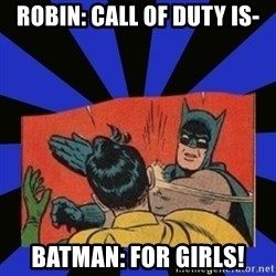 Batman Slaps Robin - robin: call of duty is- batman: for girls!
