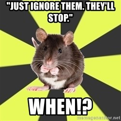 """Survivor Rat - """"Just ignore them. They'll stop."""" When!?"""