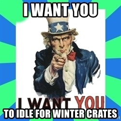 i need you - I WANT YOU TO IDLE FOR WINTER CRATES