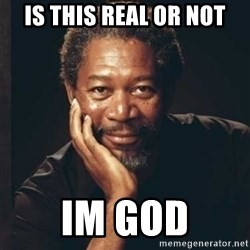 Morgan Freeman - is this real or not im god
