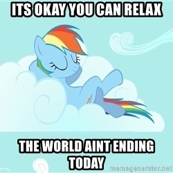 Rainbow Dash Cloud - Its okay you can relax the world aint ending today