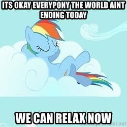 Rainbow Dash Cloud - Its okay everypony the world aint ending today we can relax now