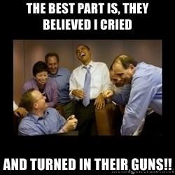 obama laughing  - the best part is, they believed i cried and turned in their guns!!