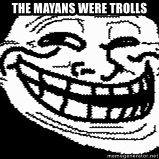 Troll Faces - tHE MAYANS WERE TROLLS
