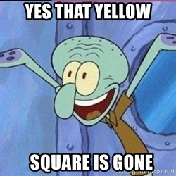 calamardo me vale - YES THAT YELLOW   SQUARE IS GONE