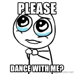 Please guy - Please Dance with me?