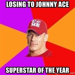 Hypocritical John Cena - Losing to johnny ace superstar of the year