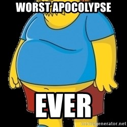 comic book guy - Worst Apocolypse  ever