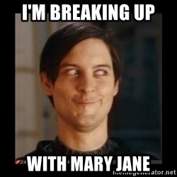 Tobey_Maguire - I'M BREAKING UP  WITH MARY JANE