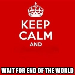 Keep Calm 2 - wait for end of the world