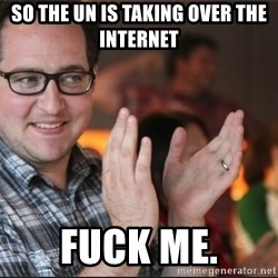 ClappyQ - So the UN is taking over the internet FuCk me.