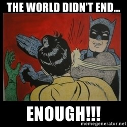 Batman Slappp - the world didn't end... enough!!!