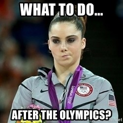 Not Impressed McKayla - WHAT TO DO... AFTER THE OLYMPICS?