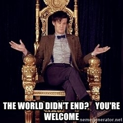 Hipster Doctor Who - The world didn't end?    You're Welcome