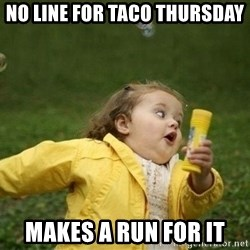 Little girl running away - No line for tACo Thursday Makes a run for it
