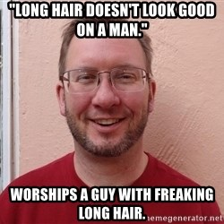 """Asshole Christian missionary - """"long hair doesn't look good on a man."""" worships a guy with freaking long hair."""