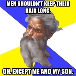 God - men shouldn't keep their hair long. oh, except me and my son.
