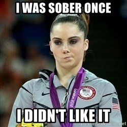 Not Impressed McKayla - I WAS SOBER ONCE i didn't like it