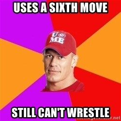 Hypocritical John Cena - uses a sixth move still can't wrestle